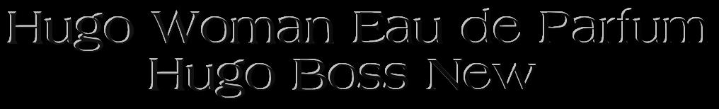 Hugo Boss парфюм Купить парфюм Hugo Boss парфюм