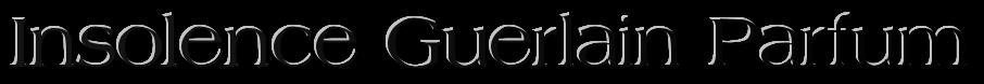 Парфюм Insolence Guerlain Parfum