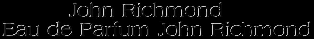 John Richmond парфюм Купить парфюм John Richmond парфюм