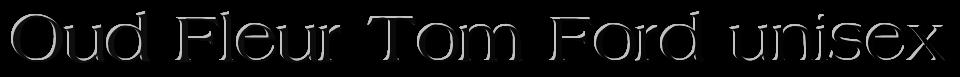 Tom Ford парфюм Купить парфюм Tom Ford парфюм Tom Ford