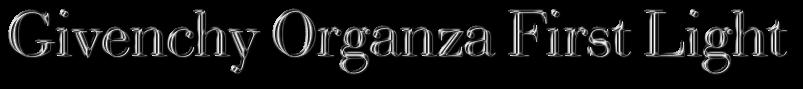 парфюм Givenchy Organza First Light