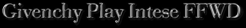 туалетная вода Givenchy Play Intese FFWD